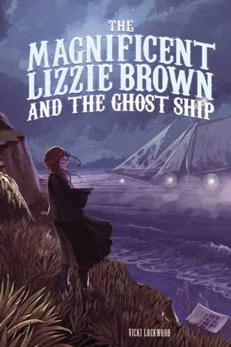 The Magnificent Lizzie Brown and the Ghost Ship by Vicki Lockwood