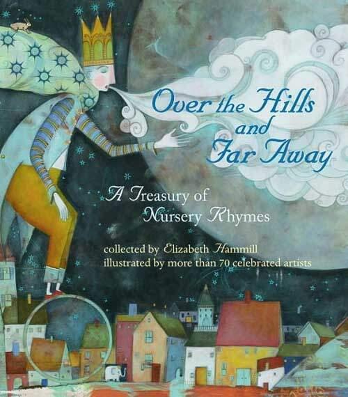 Over the Hills and Far Away: A Treasury of Nursery Rhymes by Elizabeth Hammill